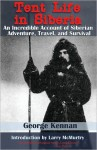 Tent Life in Siberia: An Incredible Account of Siberian Adventure, Travel, and Survival - George Kennan