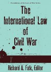 The International Law of Civil War - Richard A. Falk