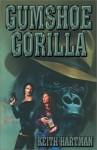Gumshoe Gorilla - Keith Hartman