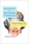 Righting the Mother Tongue - David Wolman