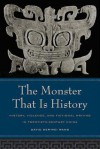 The Monster That Is History: History, Violence, and Fictional Writing in Twentieth-Century China - David Der-wei Wang