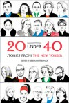 20 Under 40: Stories from The New Yorker - Deborah Treisman