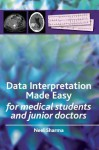 Data Interpretation Made Easy: For Medical Students and Junior Doctors - Neel Sharma