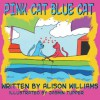 Pink Cat Blue Cat - Alison Williams