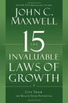 The 15 Invaluable Laws of Growth: Live Them and Reach Your Potential - John C. Maxwell