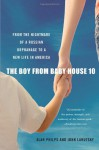 The Boy from Baby House 10: From the Nightmare of a Russian Orphanage to a New Life in America - Alan Philps, John Lahutsky