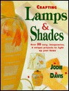 Crafting Lamps & Shades: Easy, Inexpensive and Unique Projects to Light Up Your Home - Jodie Davis