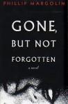 Gone, But Not Forgotten - Phillip Margolin