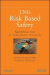 LNG Risk Based Safety: Modeling and Consequence Analysis - John Woodward, Robin Pitbaldo