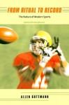 From Ritual to Record: The Nature of Modern Sports, Updated Edition - Allen Guttmann
