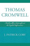Thomas Cromwell: Machiavellian Statecraft and the English Reformation - Patrick Coby