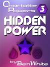 Charlotte Powers 3: Hidden Power - Ben White