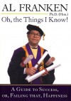 Oh, the Things I Know! A Guide to Success, or, Failing That, Happiness - Al Franken