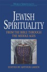 Jewish Spirituality I: From the Bible Through the Middle Ages (World Spirituality: An Encyclopedic History of the Religious Quest, Volume 13) - Arthur Green