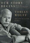 Our Story Begins: New and Selected Stories - Tobias Wolff, Anthony Heald