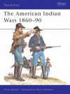 The American Indian Wars 1860-90 - Philip R.N. Katcher