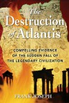 The Destruction of Atlantis: Compelling Evidence of the Sudden Fall of the Legendary Civilization - Frank Joseph
