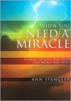 When You Need a Miracle: Stories to Give You Faith and Bring You Hope - Ann Spangler