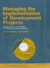Managing the Implementation of Development Projects: A Resource Kit on CD-ROM for Instructors and Practitioners [With CDROM] - World Bank Group, World Bank Group