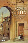 Tuscan Cities: Travels through the Heart of Old Italy - William Dean Howells