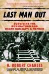 Last Man Out: Surviving the Burma-Thailand Death Railway: A Memoir - H. Robert Charles, James D. Hornfischer