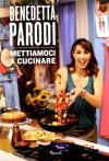 Mettiamoci a cucinare - Benedetta Parodi