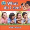What Do I See? - Bobbie Kalman