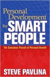 Personal Development for Smart People: The Conscious Pursuit of Personal Growth - Steve Pavlina