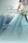 A Gentleman Never Tells (The Wetherby Brides, Book 1) - Jerrica Knight-Catania