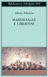 Marescialle e libertini - Alberto Arbasino
