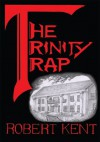 The Trinity Trap - Robert Kent