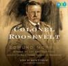 Colonel Roosevelt - Edmund Morris, Mark Deakins