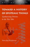 Toward a History of Epistemic Things: Synthesizing Proteins in the Test Tube - Hans-Jörg Rheinberger