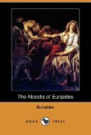 The Alcestis of Euripides (Dodo Press) - Euripides, Gilbert Murray