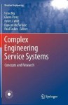 Complex Engineering Service Systems: Concepts and Research (Decision Engineering) - Irene Ng, Glenn Parry, Peter Wild, Duncan McFarlane