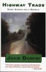 Highway Trade: Short Stories and a Novella - John Domini