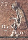 Dying for the Gods: Human Sacrifice in Iron Age & Roman Europe - Miranda Aldhouse-Green