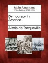 Democracy in America. - Alexis de Tocqueville