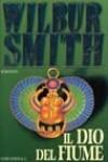 Il dio del fiume - Wilbur Smith, Roberta Rambelli