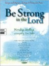Be Strong in the Lord - Hal Leonard Publishing Company