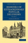 Memoirs of Extraordinary Popular Delusions - Charles MacKay