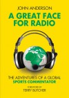 A Great Face for Radio: The Adventures of a Global Sports Commentator - John Anderson, Terry Butcher