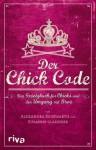 Der Chick Code: Das Gesetzbuch für Chicks und den Umgang mit Bros - Alexandra Reinwarth