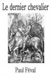 Le dernier chevalier - Paul Féval