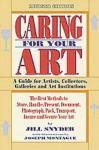 Caring for Your Art - Jill Snyder, Maria Reidelbach, Joseph Montague