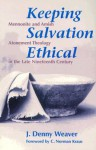 Keeping Salvation Ethical: Mennonite And Amish Atonement Theology In The Late Nineteenth Century - J. Denny Weaver