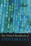 The Oxford Handbook of Epistemology (Oxford Handbooks in Philosophy) - Paul K. Moser