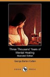 Three Thousand Years of Mental Healing (Illustrated Edition) (Dodo Press) - George Barton Cutten