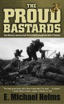 The Proud Bastards: One Marine's Journey from Parris Island through the Hell of Vietnam - E. Michael Helms