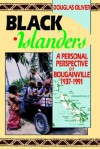Black Islanders: A Personal Perspective of a Bougainville 1937-1991 - Douglas Oliver